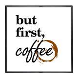 Thumbnail von Bilderrahmen mit Spruch - But First Coffee