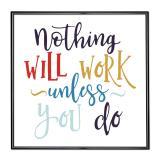 Thumbnail von Bilderrahmen mit Spruch - Nothing Will Work Unless You Do