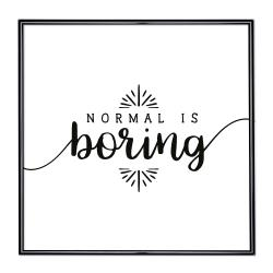 Bilderrahmen mit Spruch - Normal is Boring 2