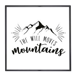 Bilderrahmen Bilderrahmen mit Spruch - The Will Moves Mountains