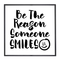 Bilderrahmen Bilderrahmen mit Spruch - Be The Reason Someone Smiles