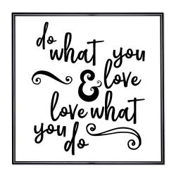 Bilderrahmen Bilderrahmen mit Spruch - Do What You Love And Love What You Do