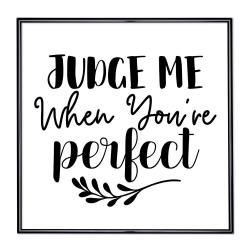 Bilderrahmen mit Spruch - Judge Me When Youre Perfect