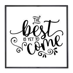 Bilderrahmen mit Spruch - The Best Is Yet To Come