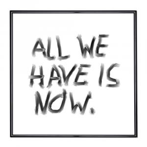 Bilderrahmen mit Spruch - All We Have Is Now