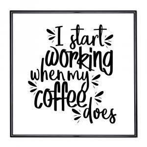 Bilderrahmen mit Spruch - I Start Working When My Coffee Does