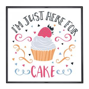 Bilderrahmen mit Spruch - I am Just Here For The Cake