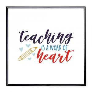 Bilderrahmen mit Spruch - Teaching Is A Work Of Heart