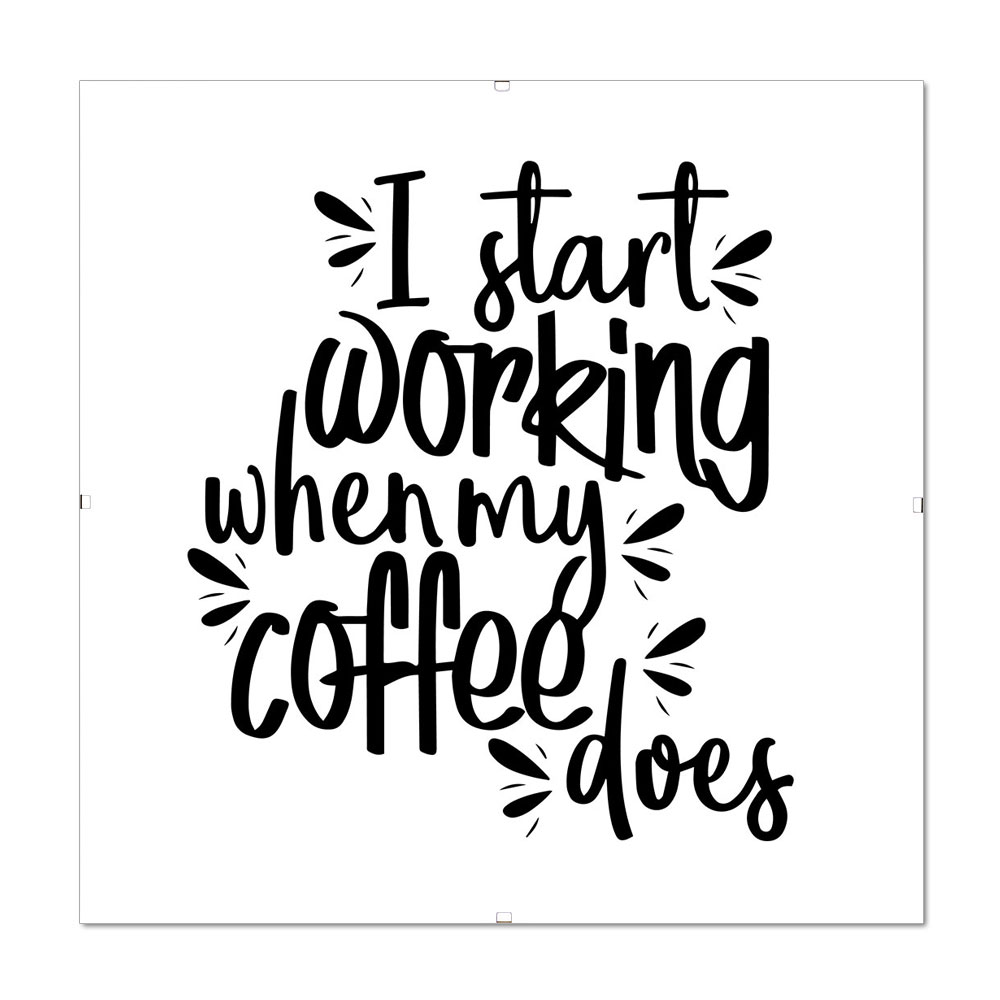 mira bilderrahmen mit spruch i start working when my coffee does 30x30 rahmenloser. Black Bedroom Furniture Sets. Home Design Ideas