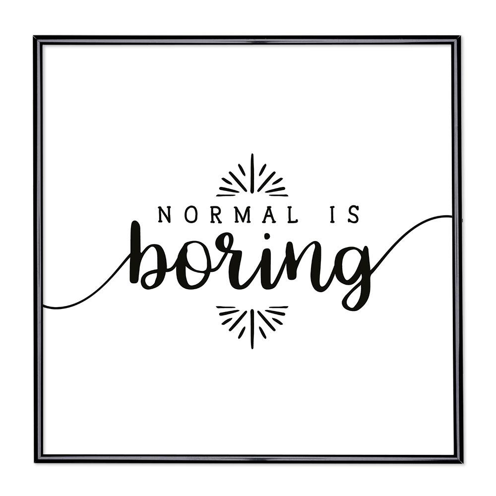 Bilderrahmen mit Spruch - Normal is Boring 2