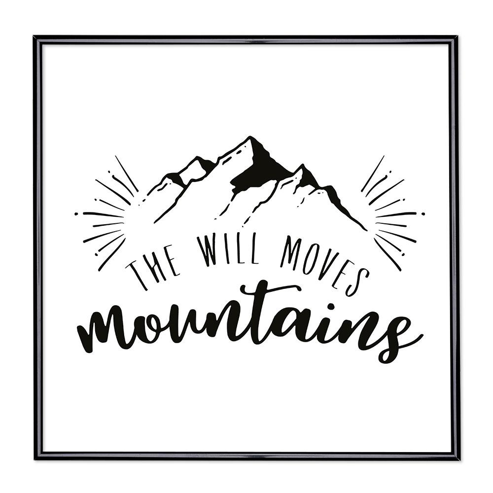 Bilderrahmen mit Spruch - The Will Moves Mountains