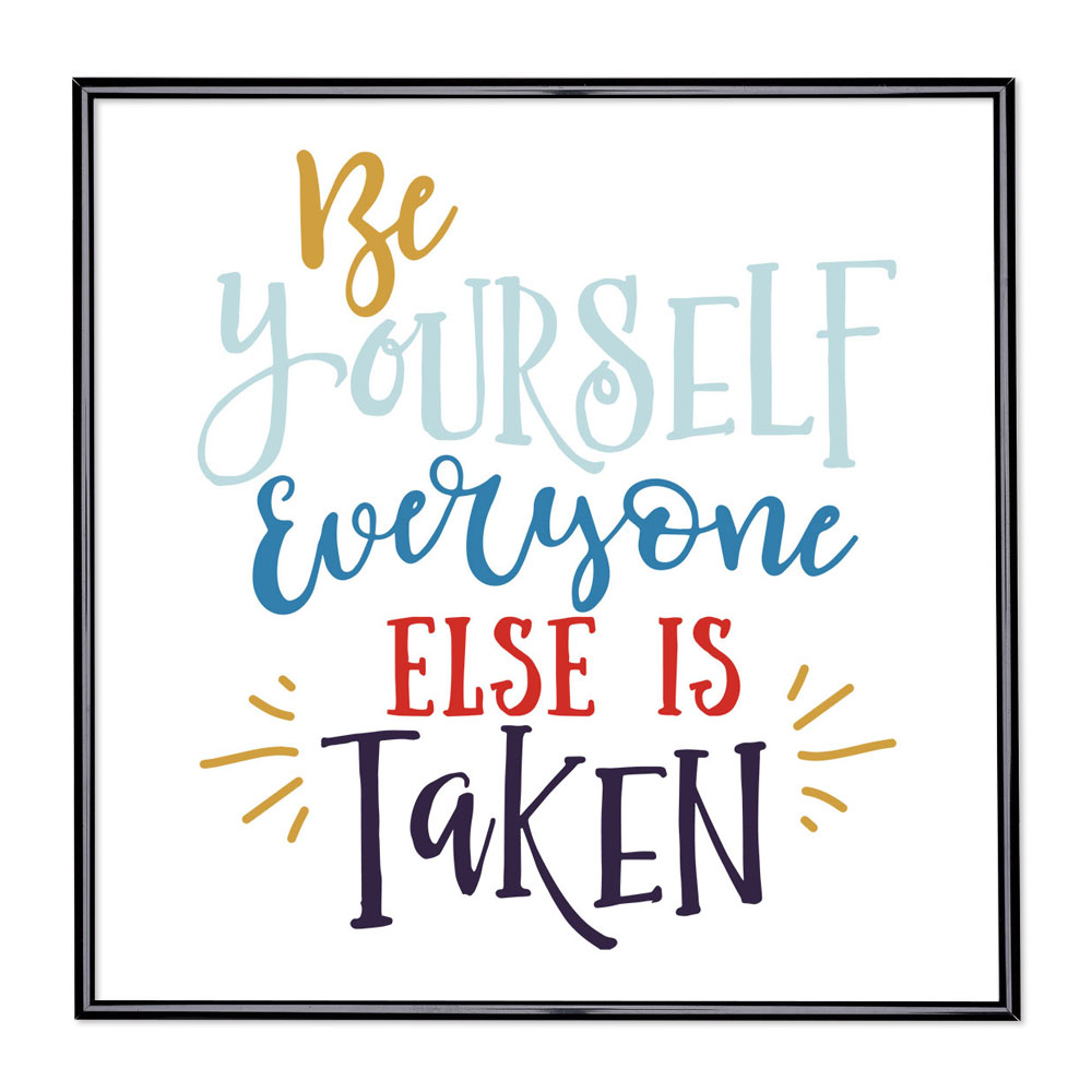 Bilderrahmen mit Spruch - Be Yourself Everyone Else is Taken