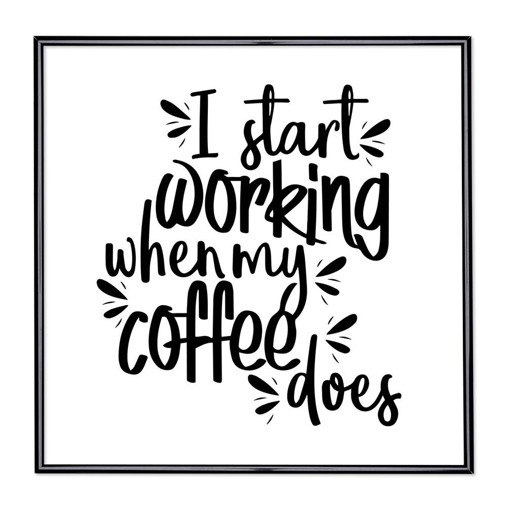 Bilderrahmen mit Spruch - I Start Working When My Coffee Does