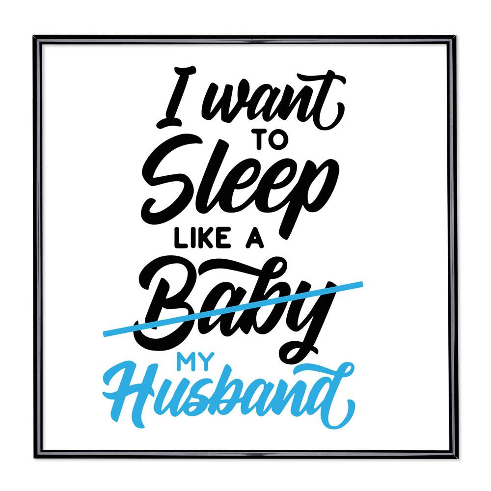 Bilderrahmen mit Spruch - I Want To Sleep Like A Baby