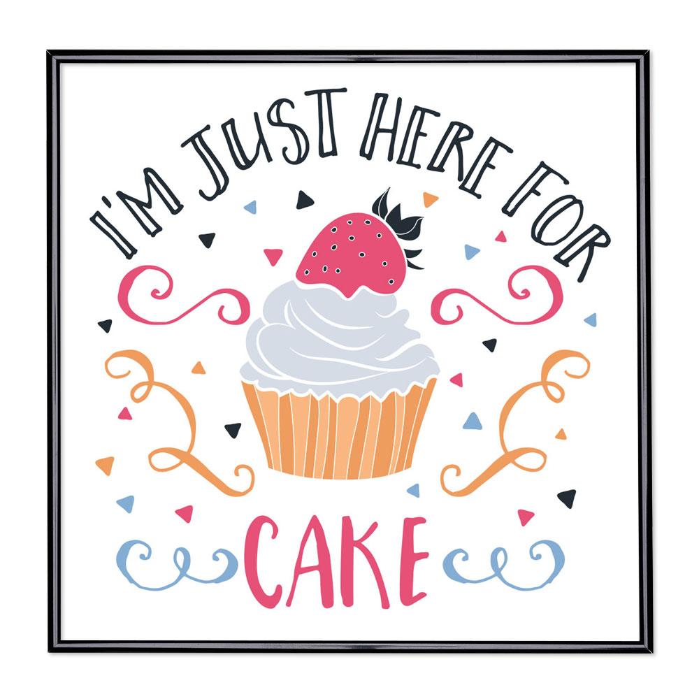 Bilderrahmen mit Spruch - I am Just Here For The Cake