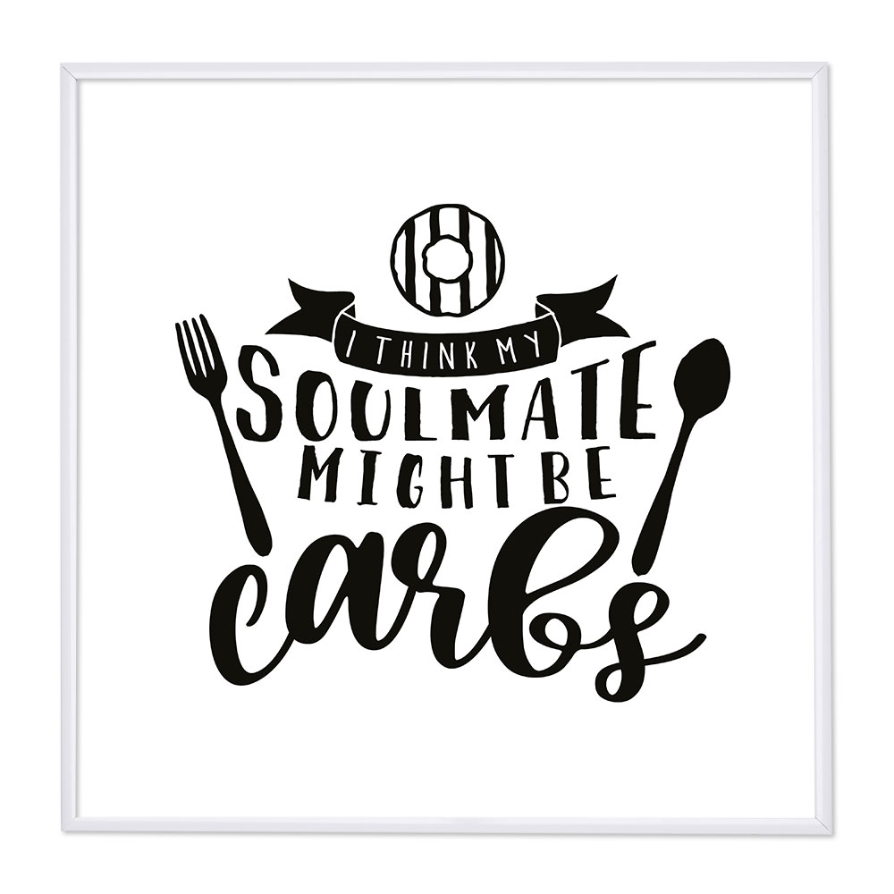 Bilderrahmen mit Spruch - My Soulmate Might Be Carb